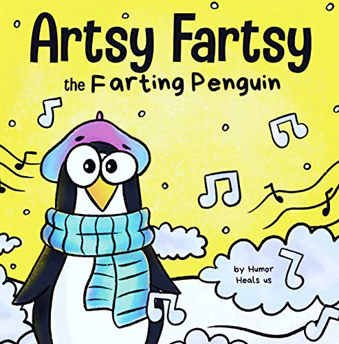 Artsy Fartsy the Farting Penguin: A Story About a Creative Penguin Who Farts