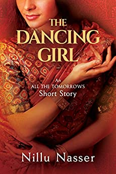 "The Dancing Girl: An ""All the Tomorrows"" Short Story by [Nillu Nasser, Jessica West]"