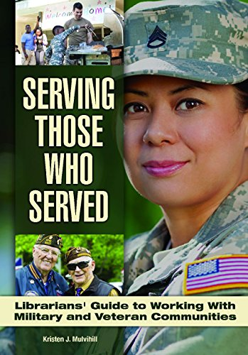 Download Serving Those Who Served: Librarian's Guide to Working with Veteran and Military Communities 1440834326