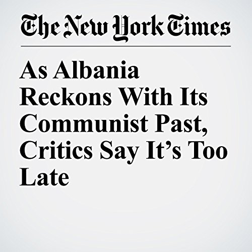 As Albania Reckons With Its Communist Past, Critics Say It's Too Late copertina