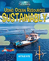 Using Ocean Resources Sustainably (Protecting the Oceans)