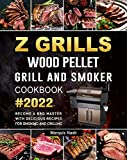Z GRILLS Wood Pellet Grill & Smoker Cookbook 2022: Become a BBQ Master with Delicious Recipes for...