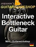 Interactive Bottleneck Guitar: Mini Guitarworkshop (German Edition)