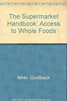 The supermarket handbook: access to whole foods 0060115815 Book Cover