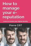 How to manage your e-reputation: Learn to master your digital identity