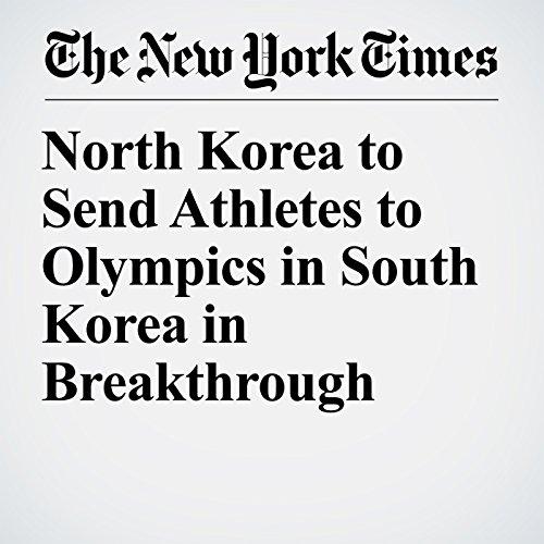 North Korea to Send Athletes to Olympics in South Korea in Breakthrough copertina