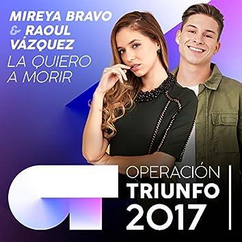 La Quiero A Morir (Operación Triunfo 2017)