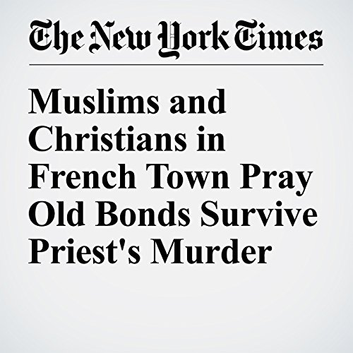 Muslims and Christians in French Town Pray Old Bonds Survive Priest's Murder cover art