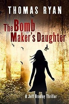 The Bomb Maker's Daughter: A Jeff Bradley Thriller (The Jeff Bradley series Book 4) by [Thomas Ryan]