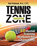 Tennis Inside the Zone: 32 Mental Training Workouts for Champions - Mr Rob Polishook