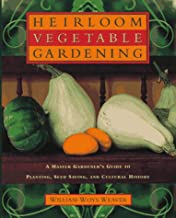 Heirloom Vegetable Gardening: A Master Gardener's Guide to Planting, Growing, Seed Saving, and Cultural History