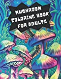 mushroom Coloring book for adults: magical mushroom Coloring book for adults and grown ups , hand drawn stress relieving and relaxation designs of mushroom, best gift idea
