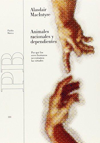 Animales racionales y dependientes: Por qué los seres humanos necesitamos las virtudes (Básica)