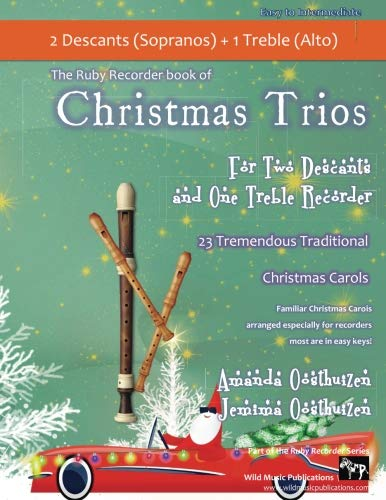 Christmas Trios for Two Descant (Soprano) and One Treble (Alto) Recorder: 23 Traditional Christmas Carols arranged especially for three Recorders - easy to intermediate standard. All are in easy keys.