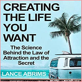 Creating the Life You Want: The Science Behind the Law of Attraction and the Secret     Manifesting Love, Success, Money, and Good Health by Riding Quantum Time Waves              By:                                                                                                                                 Lance Abrims                               Narrated by:                                                                                                                                 Ivan Busenius                      Length: 3 hrs and 41 mins     Not rated yet     Overall 0.0