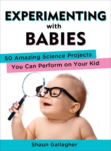 Experimenting with Babies: 50 Amazing Science Projects You Can Perform on Your Kid (English Edition)