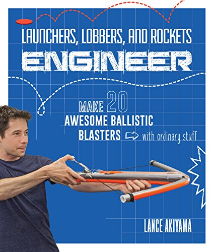 Launchers, Lobbers, and Rockets Engineer: Make 20 Awesome Ballistic Blasters with Ordinary Stuff (English Edition)