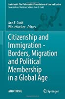 Citizenship and Immigration - Borders, Migration and Political Membership in a Global Age (AMINTAPHIL: The Philosophical Foundations of Law and Justice) by Unknown(2016-08-11)
