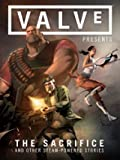 Valve Presents - The Sacrifice and Other Steam-Powered Stories Volume 1