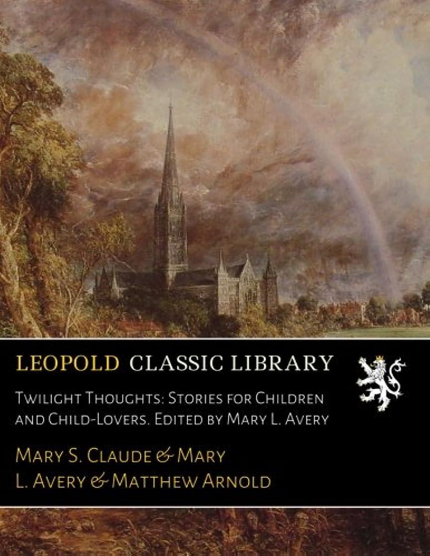 シンプトン北米デンマークTwilight Thoughts: Stories for Children and Child-Lovers. Edited by Mary L. Avery