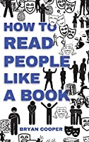 How to Read People Like a Book: A Speed Guide to Reading Human Personality Types by Analyzing Body Language. Secrets and Science of Persuasion to Influence People.
