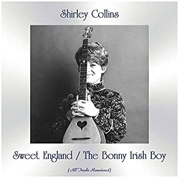 Sweet England / The Bonny Irish Boy (All Tracks Remastered)