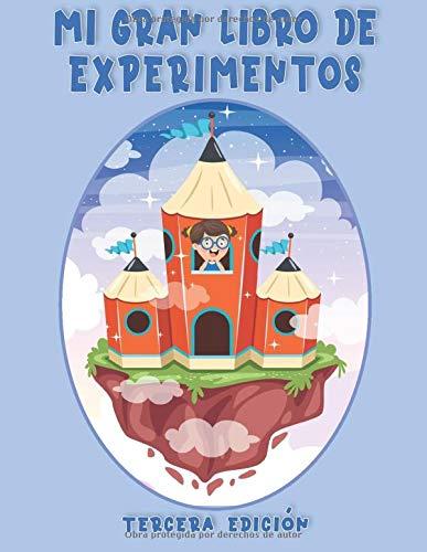 Mi Gran Libro de Experimentos: Cortar y pegar, colorear, rompecabezas de imágenes, trazar las líneas y más, ( Tercera Edición ).