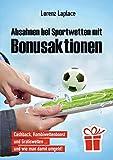 Absahnen bei Sportwetten mit Bonusaktionen: Cashback, Kombiwettenboost, Gratiswetten und wie man...