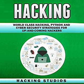 Hacking: World Class Hacking, Python and Cyber Security Strategies for Up-And-Coming Hackers                   By:                                                                                                                                 Hacking Studios                               Narrated by:                                                                                                                                 Bill Conway                      Length: 4 hrs and 54 mins     Not rated yet     Overall 0.0