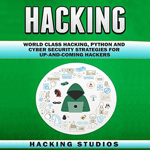 Hacking: World Class Hacking, Python and Cyber Security Strategies for Up-And-Coming Hackers audiobook cover art