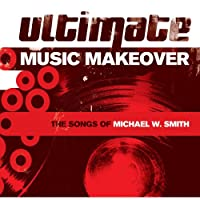 Ultimate Music Makeover: Songs of Michael W Smith