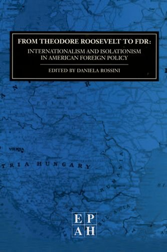 From Theodore Roosevelt to FDR: Internationalism and isolationism in American foreign policy (European papers in American history)