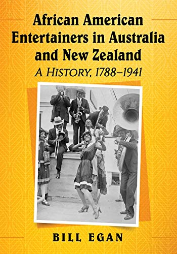 Compare Textbook Prices for African American Entertainers in Australia and New Zealand: A History, 1788-1941  ISBN 9781476677958 by Egan, Bill