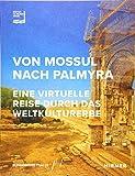 Von Mossul nach Palmyra: Eine virtuelle Reise durch das Weltkulturerbe - Institut du Monde Arabe (IMA)
