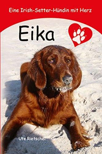 Eika: Eine Irish-Setter-Hündin mit Herz (German Edition)