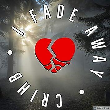 I Fade Away