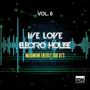 We Love Electro House, Vol. 6 (Maximum Energy For DJ's)