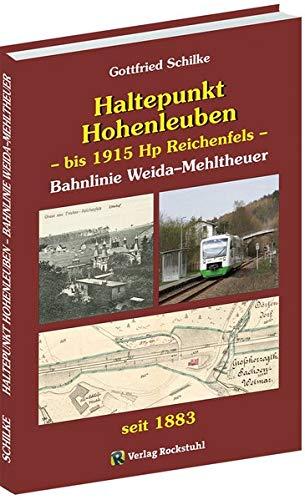 Haltepunkt Hohenleuben – bis 1915 Hp Reichenfels: Geschichte des Haltepunktes Hohenleuben der Bahnlinie Weida–Mehltheuer