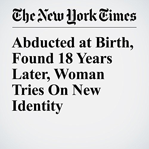 Abducted at Birth, Found 18 Years Later, Woman Tries On New Identity copertina