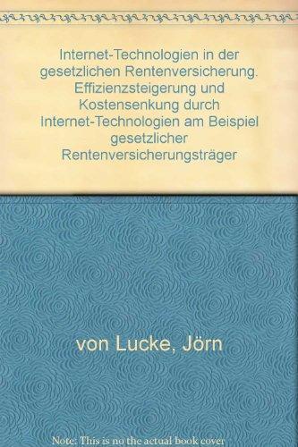 Internet-Technologien in der gesetzlichen Rentenversicherung. Effizienzsteigerung und Kostensenkung durch Internet-Technologien am Beispiel gesetzlicher Rentenversicherungsträger