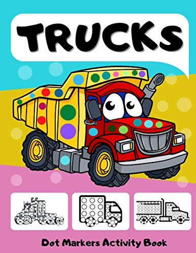 Dot Markers Activity Book Trucks: Big Dots Coloring Book for Kids & Toddlers Ages 2-4 3-5 | Fun with Do a Dot | Art Paint Daubers for Boys Girls Preschool (Coloring Activities for Kids - Autos)