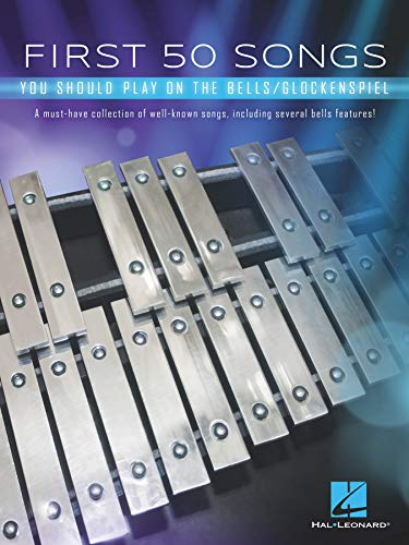 First 50 Songs You Should Play on the Bells/Glockenspiel: A Must-Have Collection of Well-Known Songs, Including Several Bells Features!