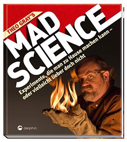 Theo Gray's Mad Science: Experimente, die man zu Hause machen kann - oder vielleicht lieber doch nicht