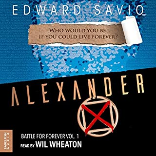 Alexander X     Battle for Forever, Book 1              By:                                                                                                                                 Edward Savio                               Narrated by:                                                                                                                                 Wil Wheaton                      Length: 10 hrs and 42 mins     5 ratings     Overall 4.0