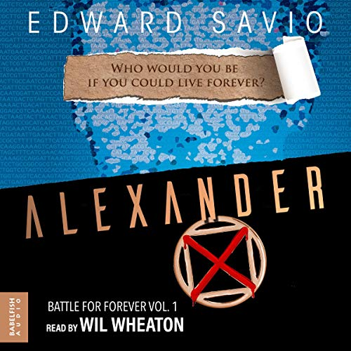 Alexander X     Battle for Forever, Book 1              Written by:                                                                                                                                 Edward Savio                               Narrated by:                                                                                                                                 Wil Wheaton                      Length: 10 hrs and 42 mins     Not rated yet     Overall 0.0