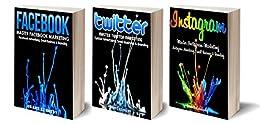 Social Media: Social Media Marketing Mastery Bundle - Facebook, Twitter & Instagram (Social Media, Social Media Marketing, Facebook, Twitter, Instagram)