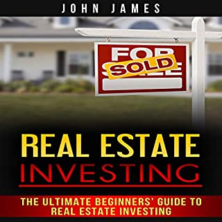 Real Estate Investing     The Ultimate Beginners' Guide to Real Estate Investing              By:                                                                                                                                 John James                               Narrated by:                                                                                                                                 Tim Edwards                      Length: 1 hr and 9 mins     1 rating     Overall 5.0