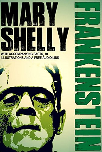 Frankenstein: With Accompanying Facts, 10 Illustrations, and a Free Audio Link. (English Edition)