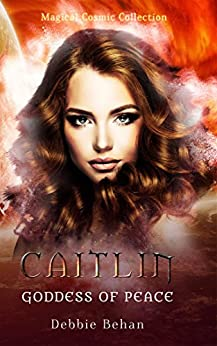 Caitlin Goddess of Peace (Magical Cosmic Collection Book 2) by [Debbie Behan]