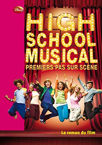 High School Musical - Le roman du film 1 - Premiers pas sur scène